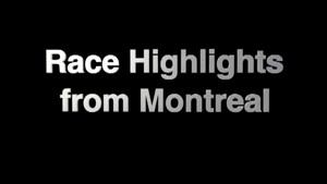 Race Highlights from Montreal 2011