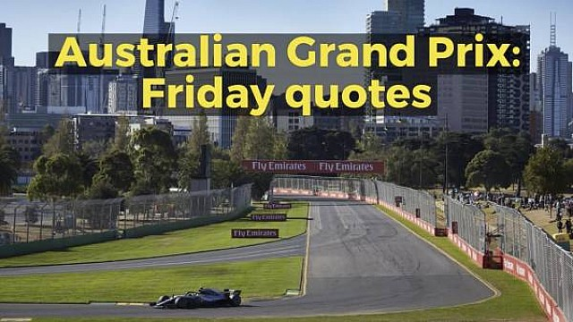 Formula 1 Australian Grand Prix: Friday quotes